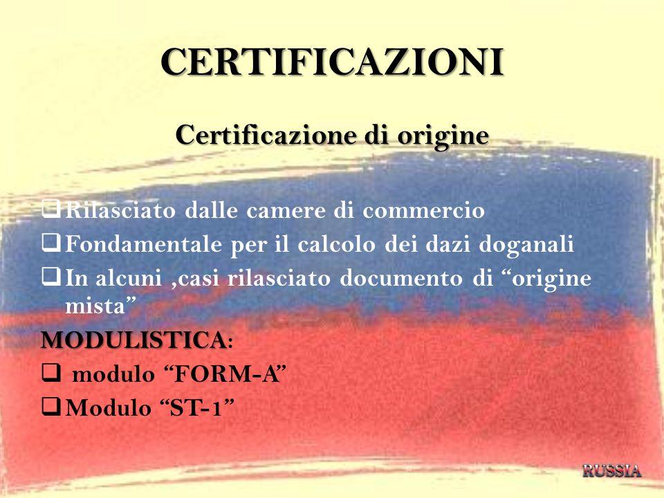 CERTIFICAZIONI Certificazione di origine Rilasciato dalle camere di commercio Fondamentale per il calcolo dei dazi doganali In alcuni,casi rilasciato