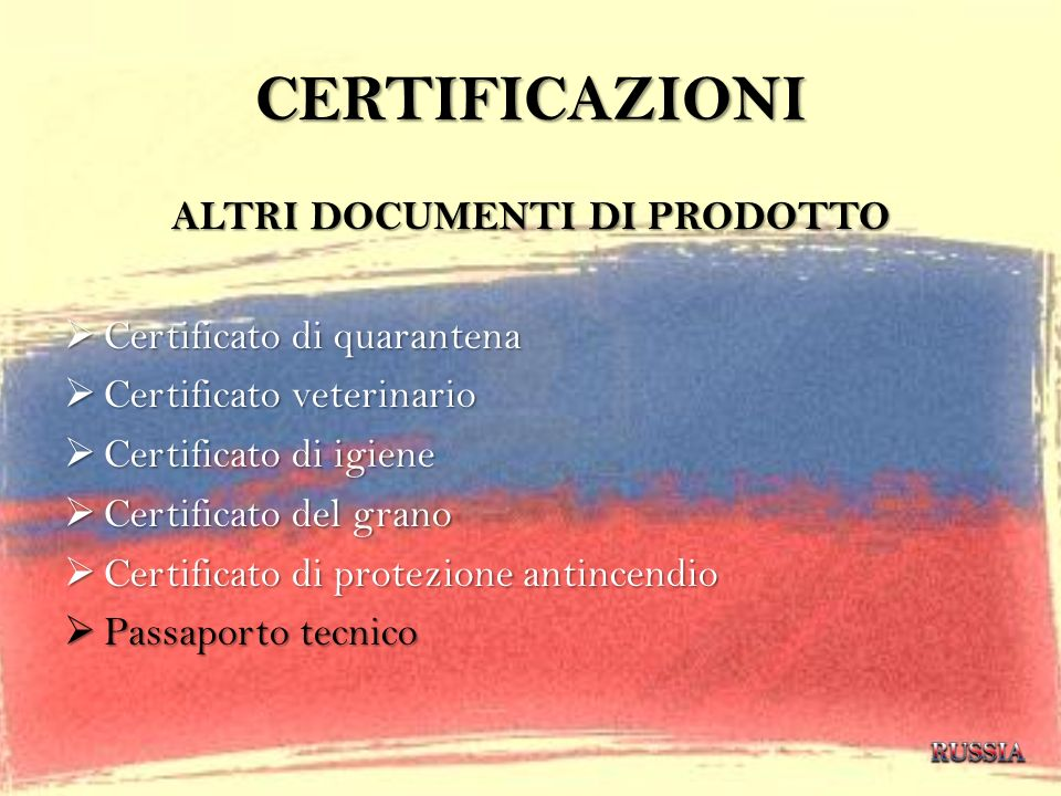CERTIFICAZIONI ALTRI DOCUMENTI DI PRODOTTO Certificato di quarantena Certificato di quarantena Certificato veterinario Certificato veterinario Certifi