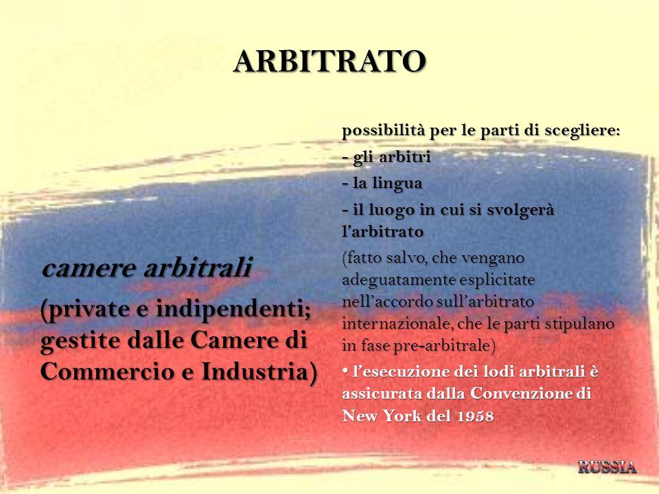 ARBITRATO camere arbitrali (private e indipendenti; gestite dalle Camere di Commercio e Industria) possibilità per le parti di scegliere: - gli arbitr