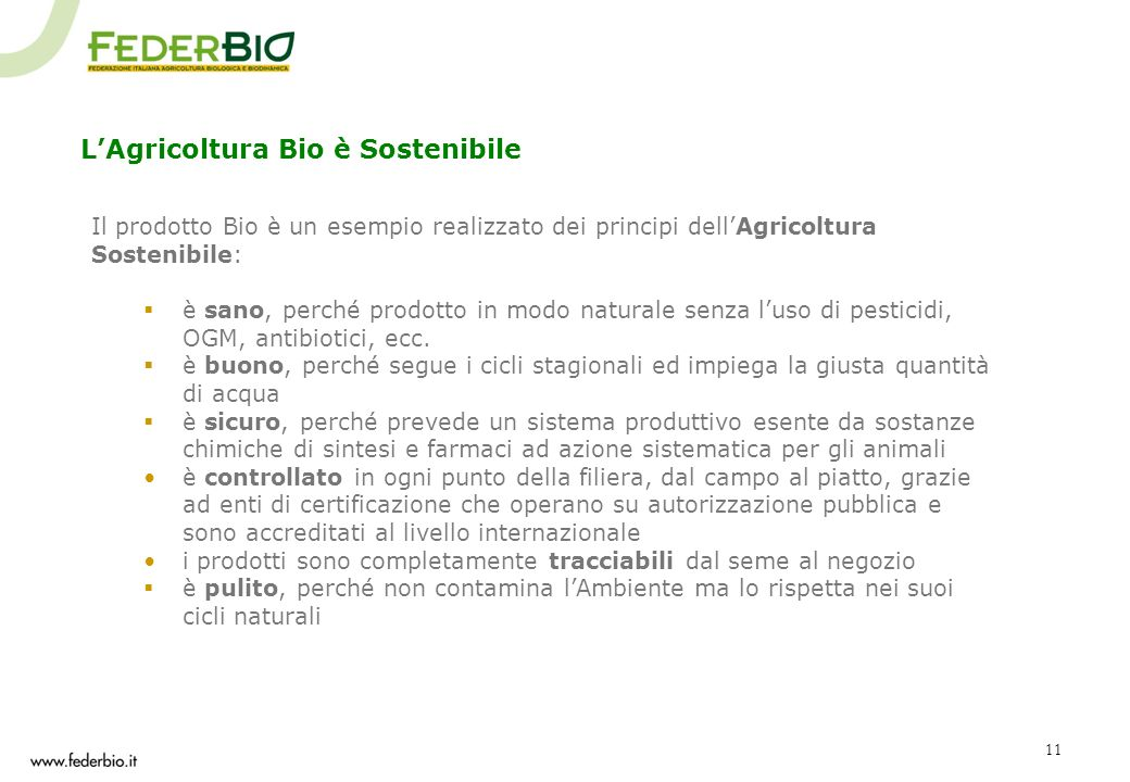11 Il prodotto Bio è un esempio realizzato dei principi dellAgricoltura Sostenibile: è sano, perché prodotto in modo naturale senza luso di pesticidi,