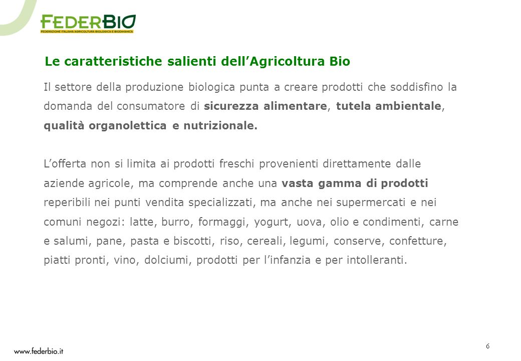 6 Il settore della produzione biologica punta a creare prodotti che soddisfino la domanda del consumatore di sicurezza alimentare, tutela ambientale,