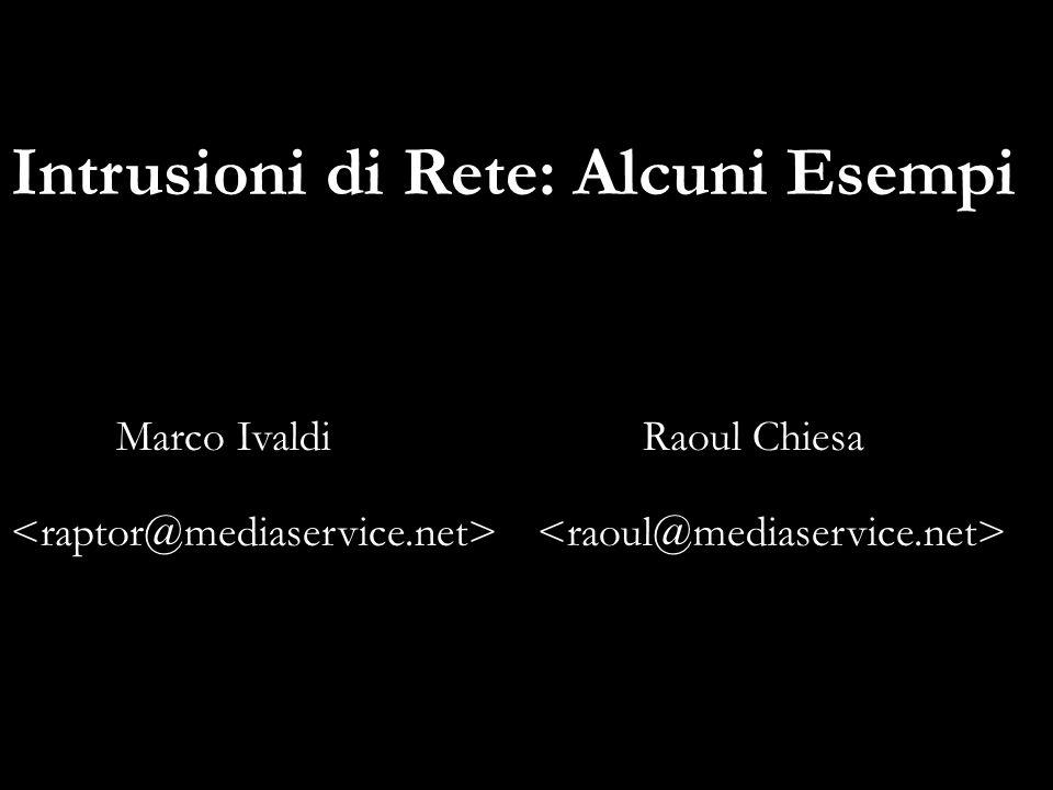 Intrusioni di Rete: Alcuni Esempi Marco IvaldiRaoul Chiesa