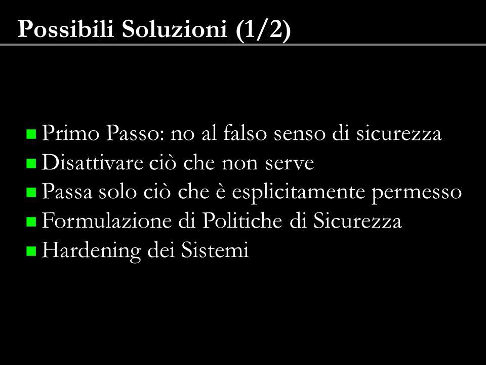 Possibili Soluzioni (1/2) Primo Passo: no al falso senso di sicurezza Disattivare ciò che non serve Passa solo ciò che è esplicitamente permesso Formu