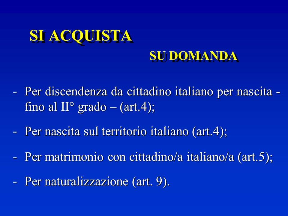 SI ACQUISTA AUTOMATICAMENTE Per filiazione; - Per filiazione; - Per nascita sul territorio italiano nei casi di apolidia; - Per riconoscimento di pate