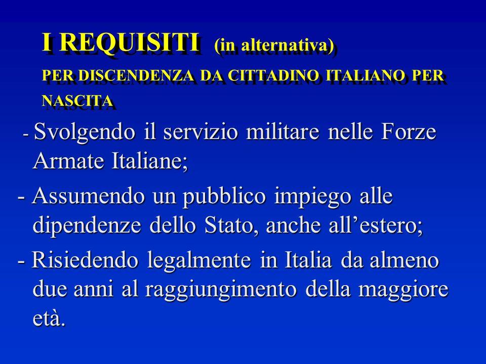 SI ACQUISTA SU DOMANDA - Per discendenza da cittadino italiano per nascita - fino al II° grado – (art.4); - Per nascita sul territorio italiano (art.4