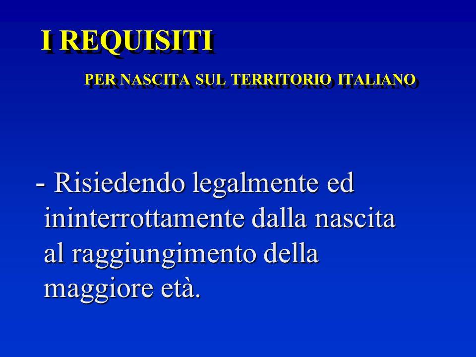 I REQUISITI (in alternativa) PER DISCENDENZA DA CITTADINO ITALIANO PER NASCITA - Svolgendo il servizio militare nelle Forze Armate Italiane; - Assumen