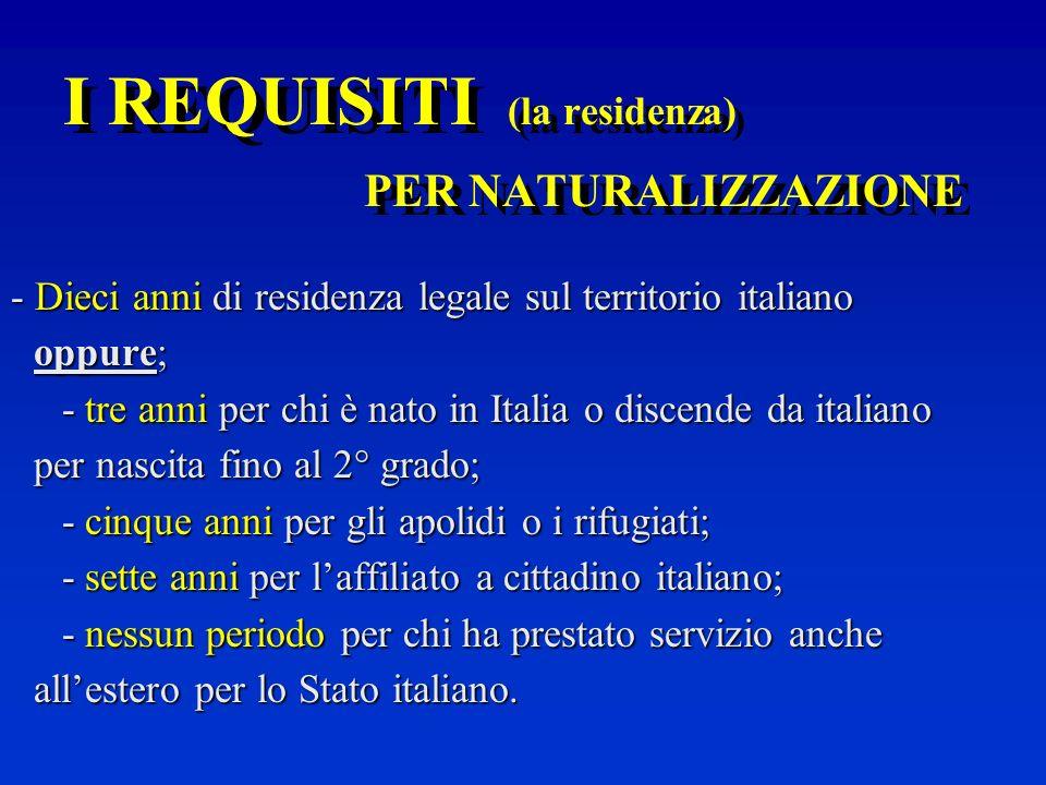 I REQUISITI (Tutti) PER NATURALIZZAZIONE - Residenza legale sul territorio italiano; - Assenza di precedenti penali; - Rinuncia alla cittadinanza dori