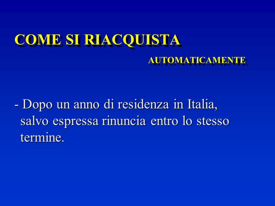 COME SI RIACQUISTA ATTRAVERSO DOMANDA - Svolgendo il servizio militare nelle Forze Armate Italiane o - Assumendo o avendo assunto un pubblico impiego