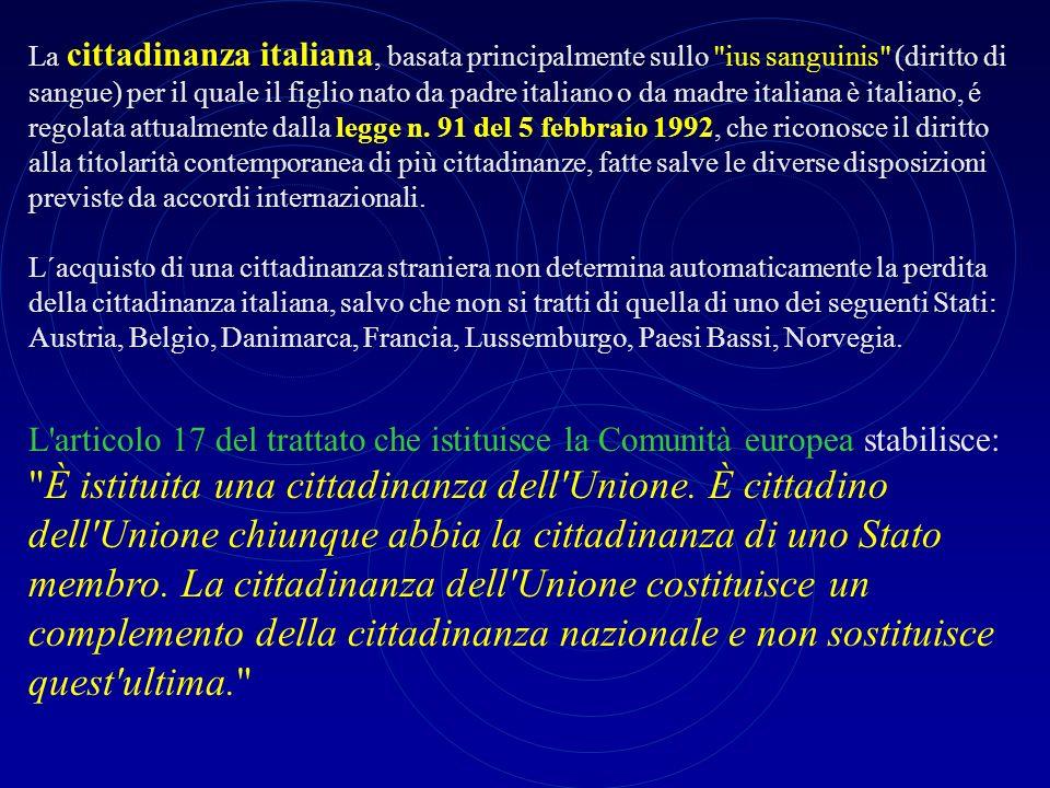La cittadinanza italiana, basata principalmente sullo ius sanguinis (diritto di sangue) per il quale il figlio nato da padre italiano o da madre italiana è italiano, é regolata attualmente dalla legge n.