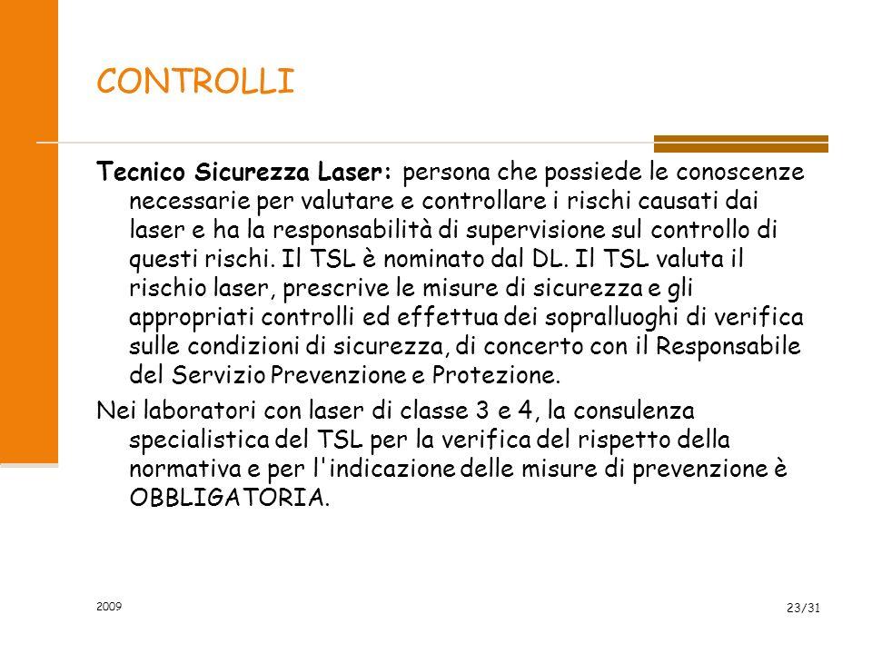 2009 22/31 MISURE DI SICUREZZA, RISCHI, PROCEDURE E CONTROLLO DEI RISCHI Nei laboratori dove si usano laser di classe superiore alla Classe 3 A, lutil