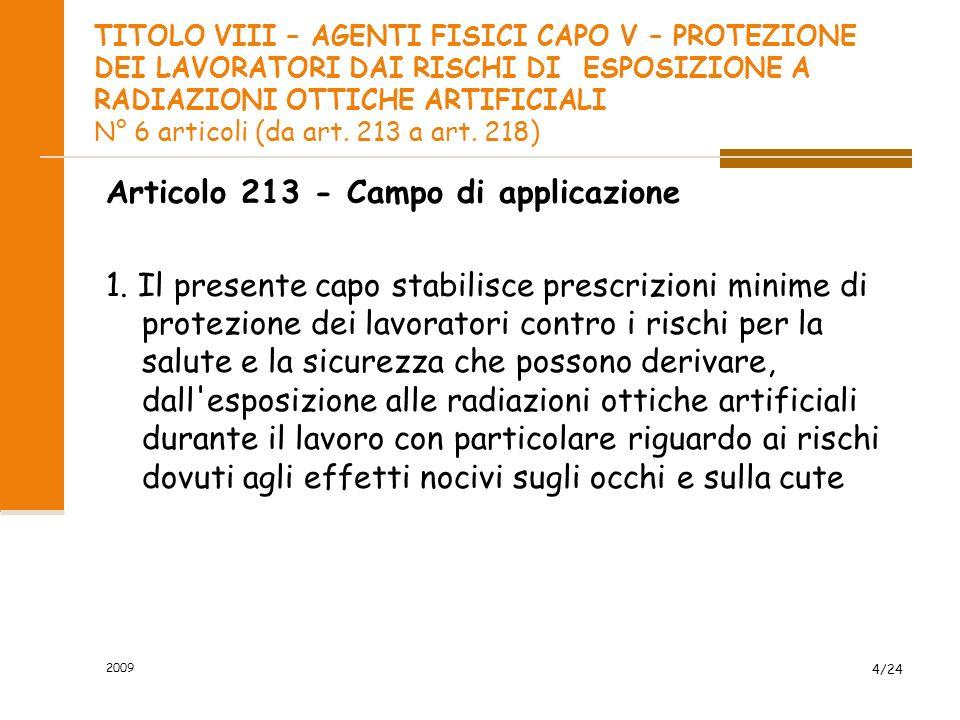 2009 3/31 LA NORMATIVA Le principali norme di riferimento sono la norma CEI-EN 60825/1 e 1381G (Norme operative sulla sicurezza dei sistemi laser) e l