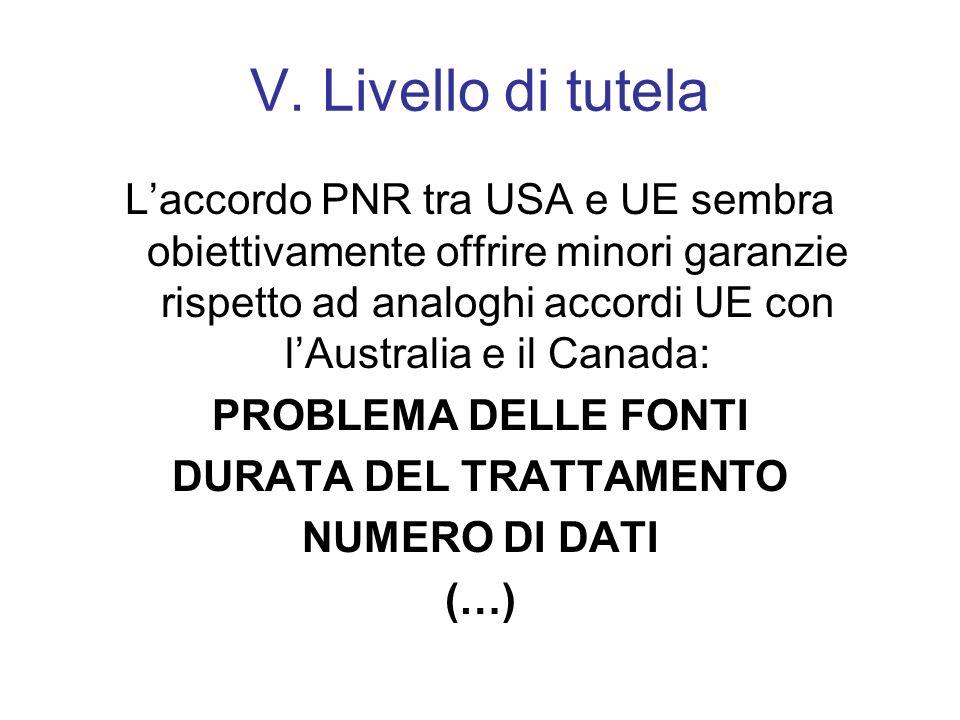 V. Livello di tutela Laccordo PNR tra USA e UE sembra obiettivamente offrire minori garanzie rispetto ad analoghi accordi UE con lAustralia e il Canad
