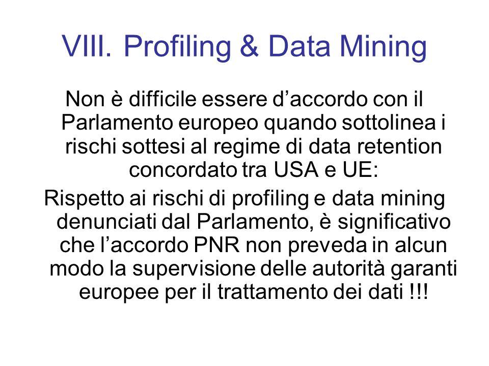 VIII. Profiling & Data Mining Non è difficile essere daccordo con il Parlamento europeo quando sottolinea i rischi sottesi al regime di data retention