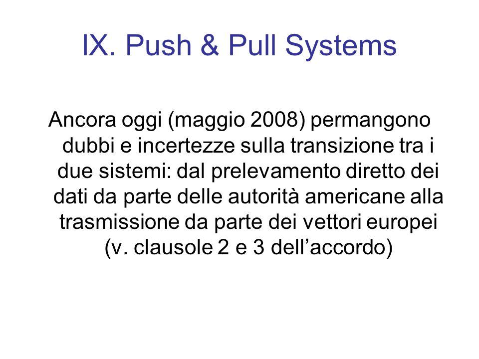 IX. Push & Pull Systems Ancora oggi (maggio 2008) permangono dubbi e incertezze sulla transizione tra i due sistemi: dal prelevamento diretto dei dati