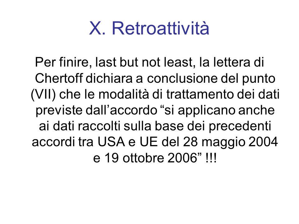 X. Retroattività Per finire, last but not least, la lettera di Chertoff dichiara a conclusione del punto (VII) che le modalità di trattamento dei dati