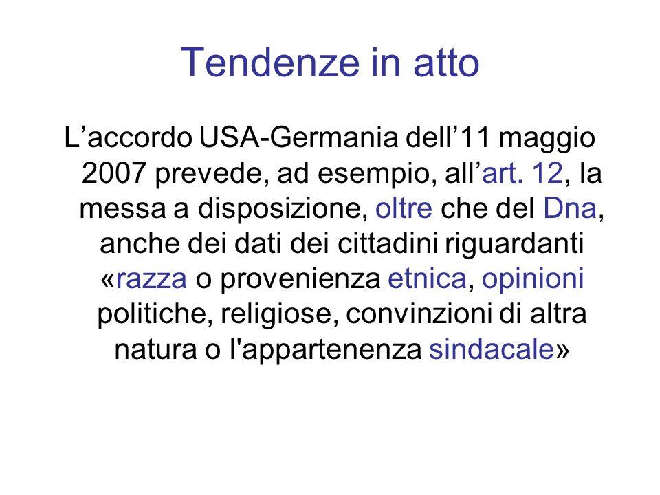 Tendenze in atto Laccordo USA-Germania dell11 maggio 2007 prevede, ad esempio, allart. 12, la messa a disposizione, oltre che del Dna, anche dei dati