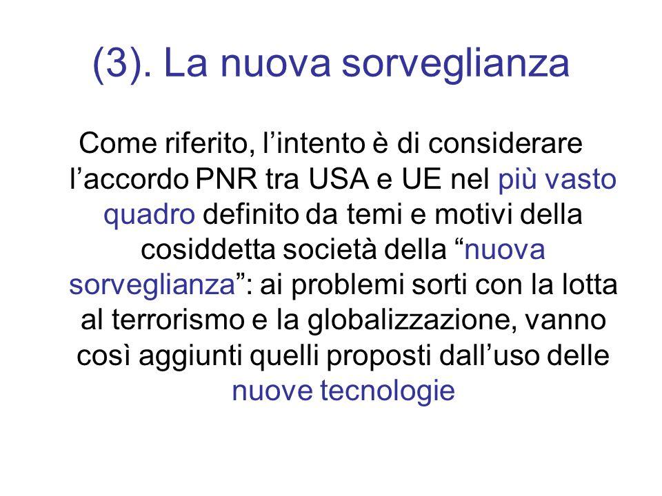 (3). La nuova sorveglianza Come riferito, lintento è di considerare laccordo PNR tra USA e UE nel più vasto quadro definito da temi e motivi della cos