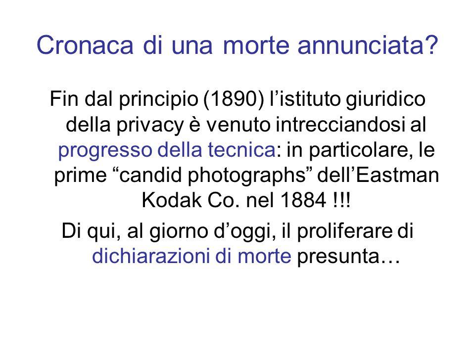 Cronaca di una morte annunciata? Fin dal principio (1890) listituto giuridico della privacy è venuto intrecciandosi al progresso della tecnica: in par