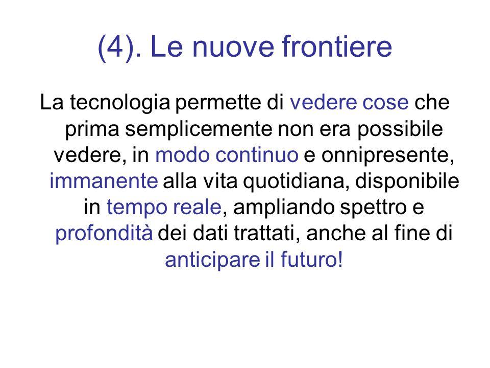 (4). Le nuove frontiere La tecnologia permette di vedere cose che prima semplicemente non era possibile vedere, in modo continuo e onnipresente, imman