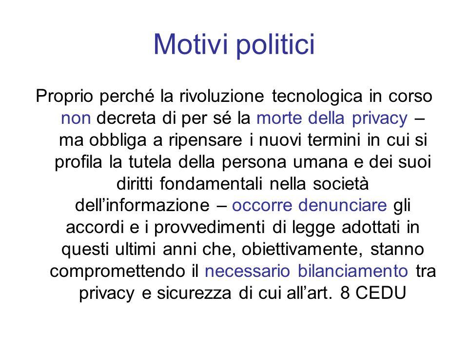 Motivi politici Proprio perché la rivoluzione tecnologica in corso non decreta di per sé la morte della privacy – ma obbliga a ripensare i nuovi termi