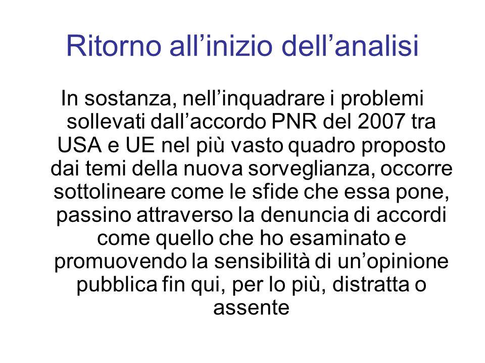 Ritorno allinizio dellanalisi In sostanza, nellinquadrare i problemi sollevati dallaccordo PNR del 2007 tra USA e UE nel più vasto quadro proposto dai