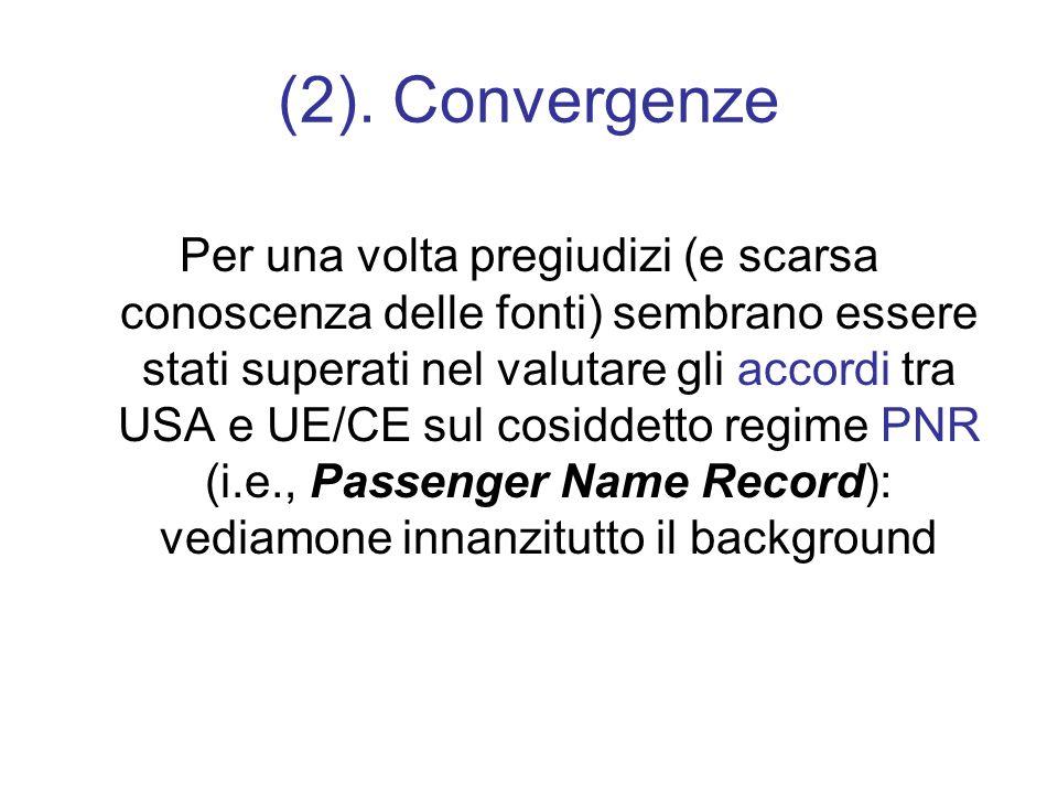 Background CGE causa C-317/04 e C-318/04 (decise il 30 maggio 2006) Cambio di competenza: dalla Comunità allUnione europea Nuovo accordo PNR (6 ottobre 2006) Nuovo accordo PNR (23 luglio 2007) Scadenza prevista: luglio 2014