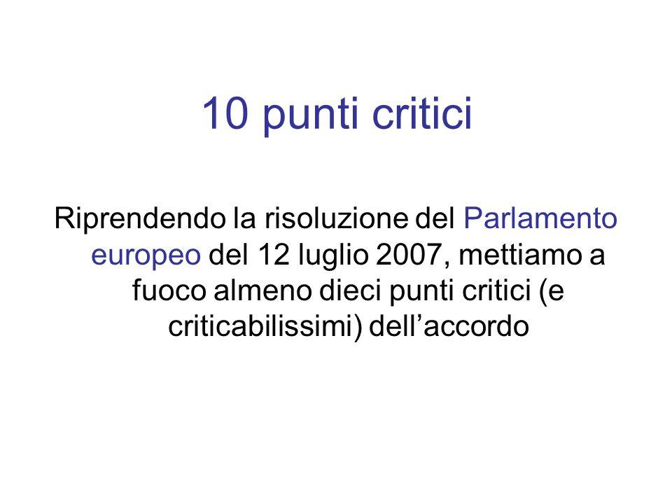 10 punti critici Riprendendo la risoluzione del Parlamento europeo del 12 luglio 2007, mettiamo a fuoco almeno dieci punti critici (e criticabilissimi