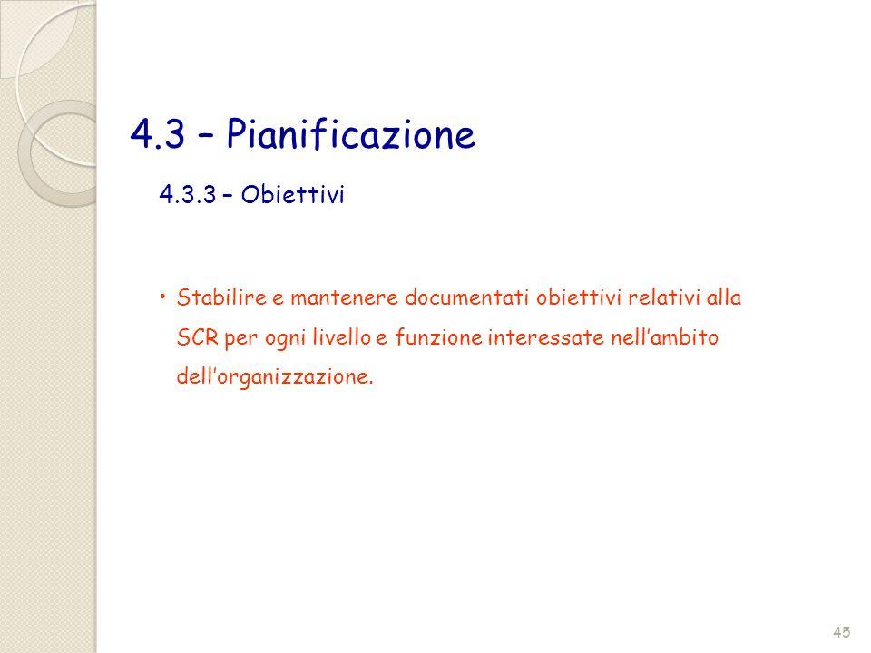 4.3 – Pianificazione 4.3.3 – Obiettivi Stabilire e mantenere documentati obiettivi relativi alla SCR per ogni livello e funzione interessate nellambit