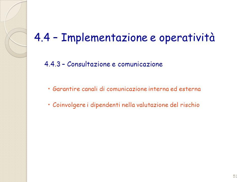 4.4 – Implementazione e operatività 4.4.3 – Consultazione e comunicazione Garantire canali di comunicazione interna ed esterna Coinvolgere i dipendent