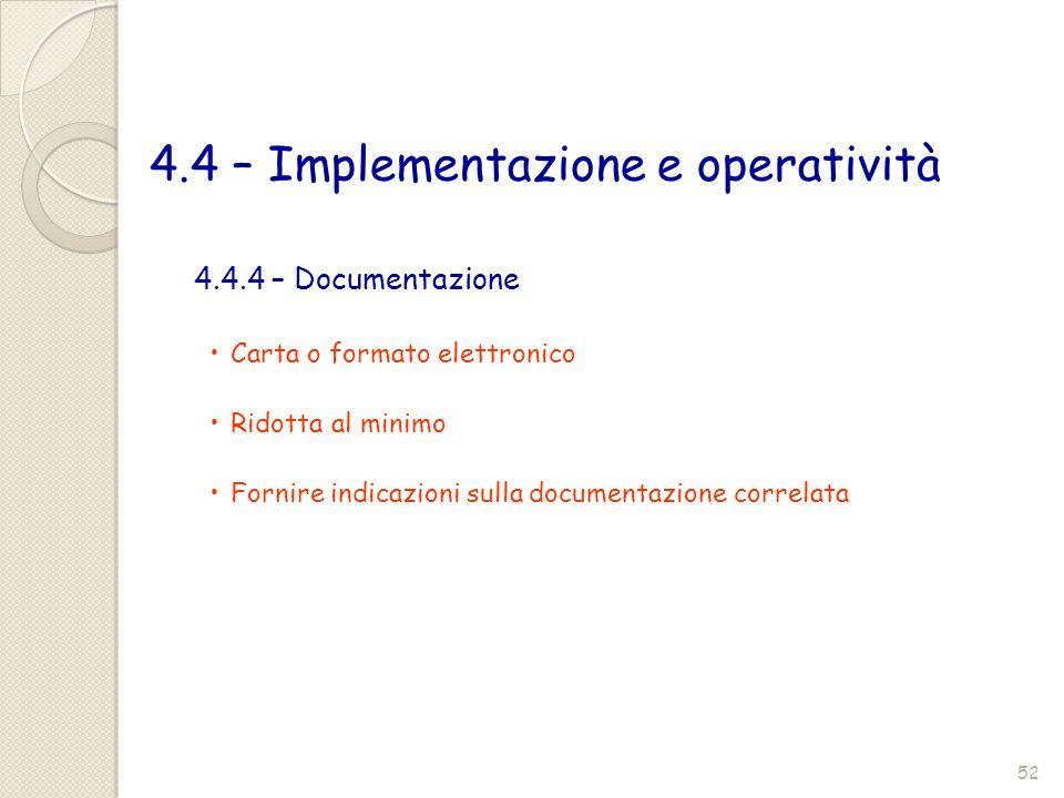 4.4 – Implementazione e operatività 4.4.4 – Documentazione Carta o formato elettronico Ridotta al minimo Fornire indicazioni sulla documentazione corr