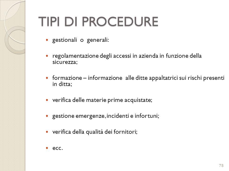 TIPI DI PROCEDURE 78 gestionali o generali: regolamentazione degli accessi in azienda in funzione della sicurezza; formazione – informazione alle ditt