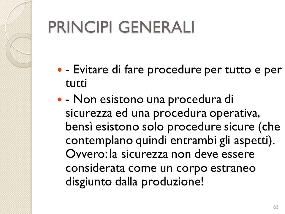 PRINCIPI GENERALI 81 - Evitare di fare procedure per tutto e per tutti - Non esistono una procedura di sicurezza ed una procedura operativa, bensì esi