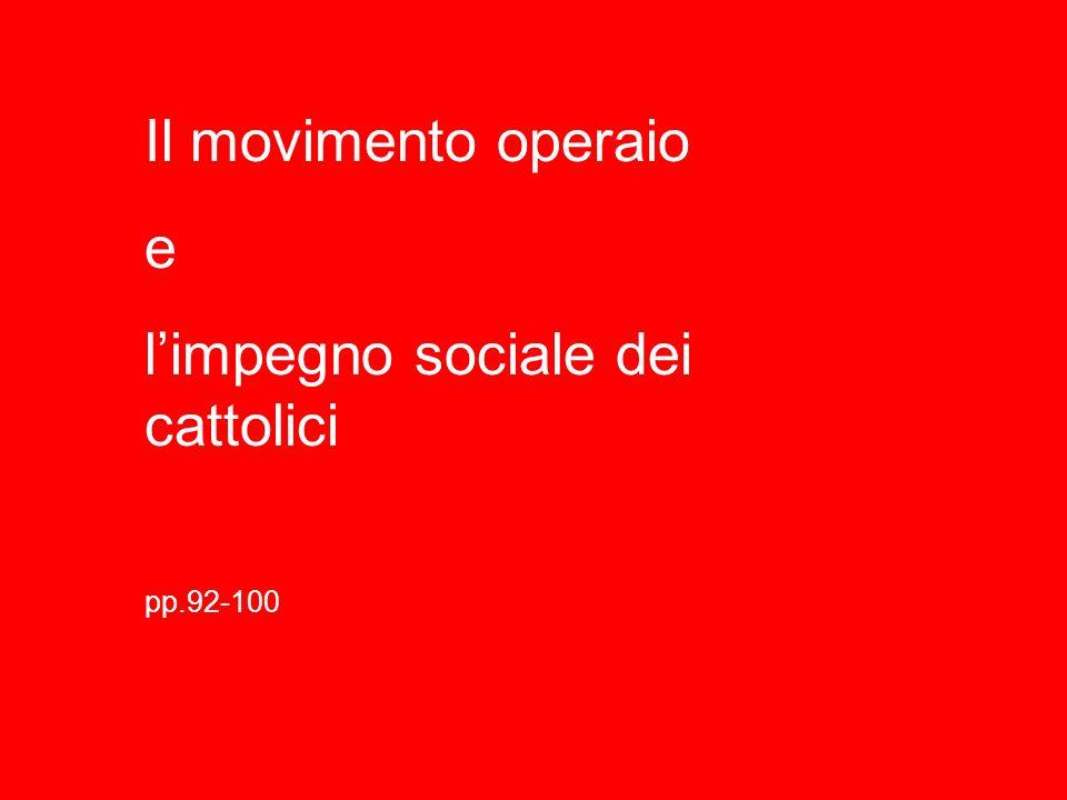 Il movimento operaio e limpegno sociale dei cattolici pp.92-100