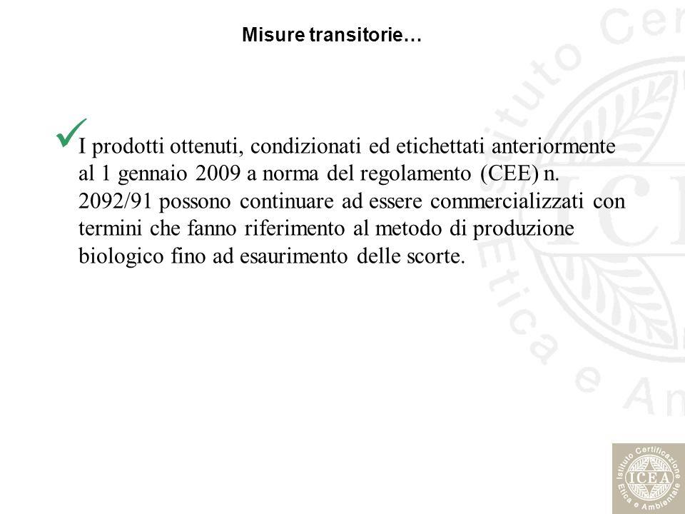 Misure transitorie… I prodotti ottenuti, condizionati ed etichettati anteriormente al 1 gennaio 2009 a norma del regolamento (CEE) n. 2092/91 possono