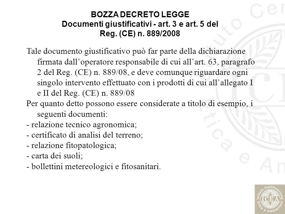 Tale documento giustificativo può far parte della dichiarazione firmata dalloperatore responsabile di cui allart. 63, paragrafo 2 del Reg. (CE) n. 889
