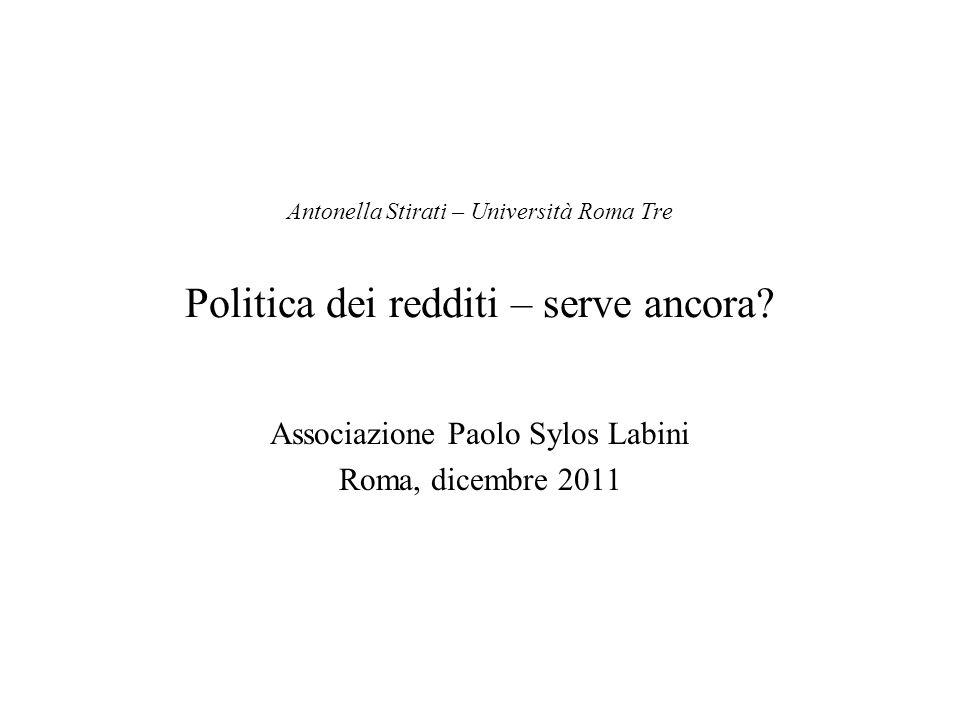 Antonella Stirati – Università Roma Tre Politica dei redditi – serve ancora? Associazione Paolo Sylos Labini Roma, dicembre 2011