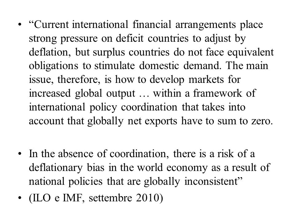 Current international financial arrangements place strong pressure on deficit countries to adjust by deflation, but surplus countries do not face equi
