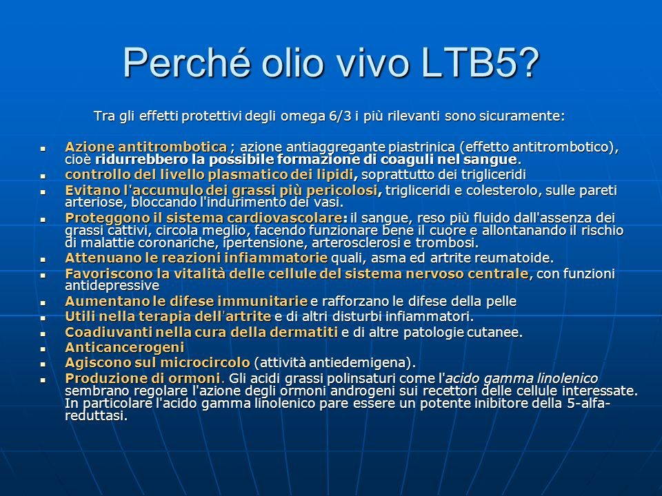 Perché olio vivo LTB5? Tra gli effetti protettivi degli omega 6/3 i più rilevanti sono sicuramente: Tra gli effetti protettivi degli omega 6/3 i più r