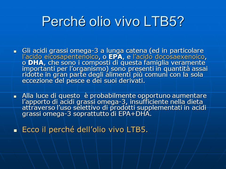 Perché olio vivo LTB5? Gli acidi grassi omega-3 a lunga catena (ed in particolare lacido eicosapentenoico, o EPA, e lacido docosaexenoico, o DHA, che