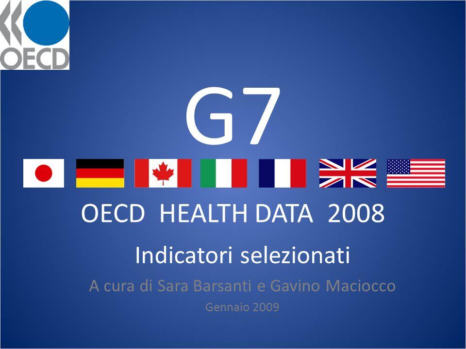 G7 OECD HEALTH DATA 2008 Indicatori selezionati A cura di Sara Barsanti e Gavino Maciocco Gennaio 2009