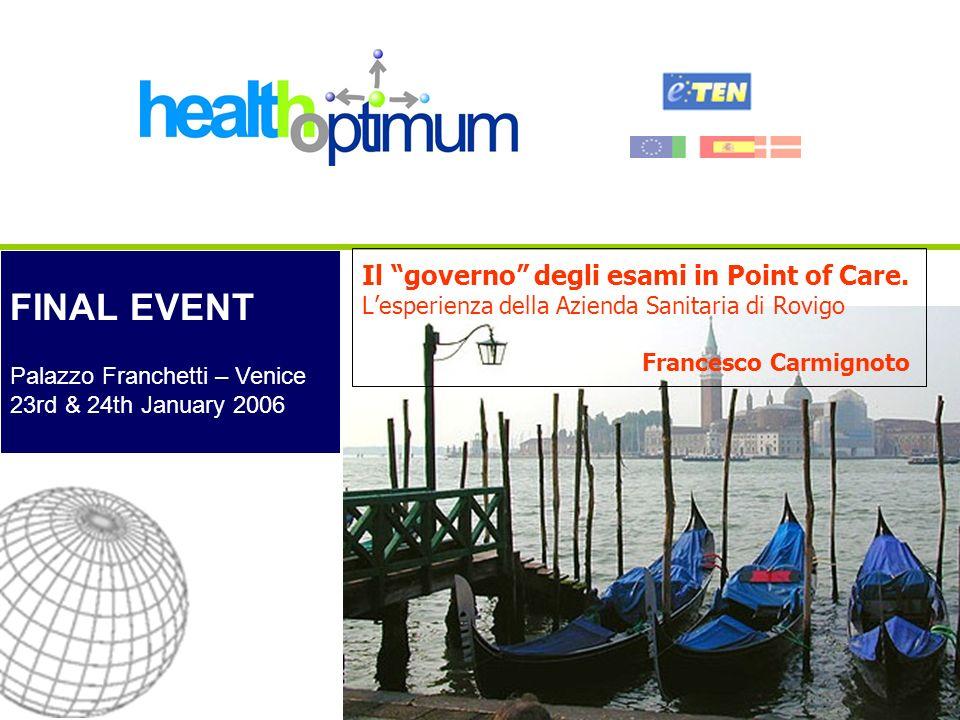 FINAL EVENT Palazzo Franchetti – Venice 23rd & 24th January 2006 Il governo degli esami in Point of Care. Lesperienza della Azienda Sanitaria di Rovig