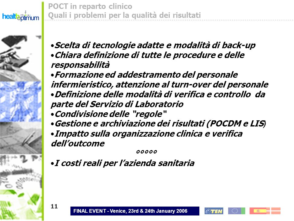 FINAL EVENT - Venice, 23rd & 24th January 2006 11 POCT in reparto clinico Quali i problemi per la qualità dei risultati Scelta di tecnologie adatte e