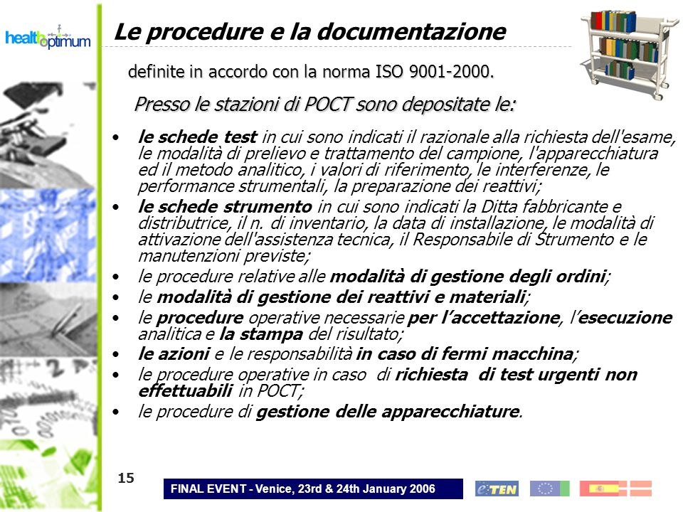 FINAL EVENT - Venice, 23rd & 24th January 2006 15 le schede test in cui sono indicati il razionale alla richiesta dell'esame, le modalità di prelievo