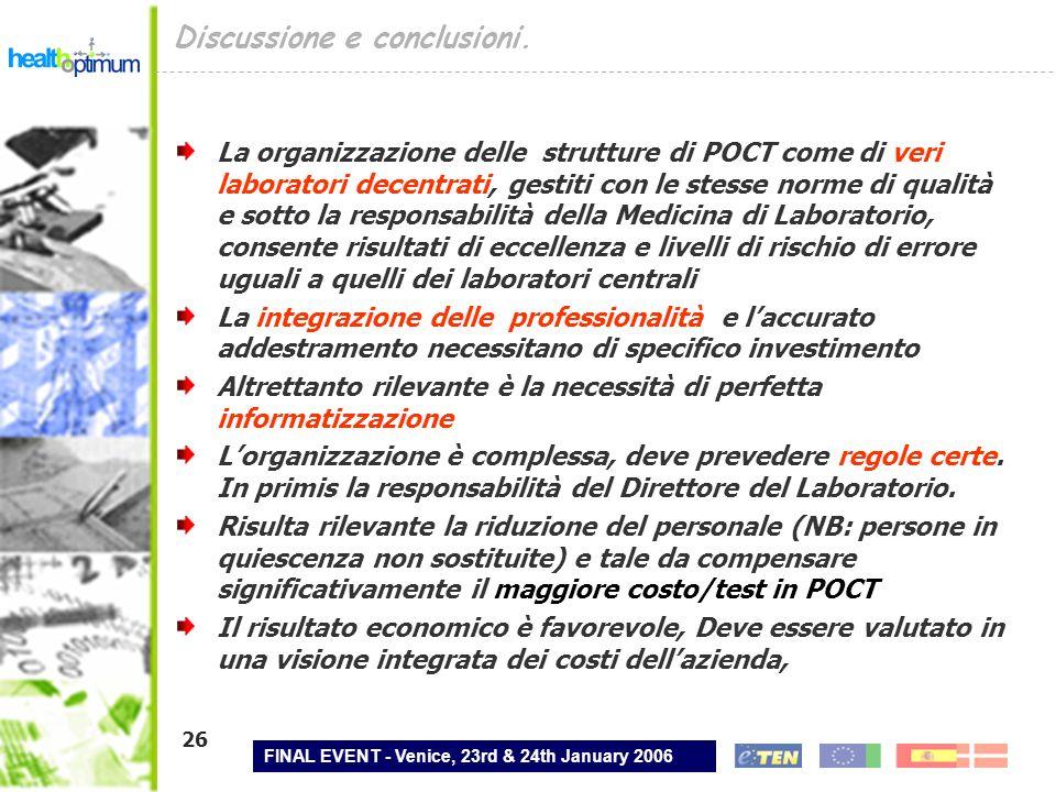 FINAL EVENT - Venice, 23rd & 24th January 2006 26 Discussione e conclusioni. La organizzazione delle strutture di POCT come di veri laboratori decentr
