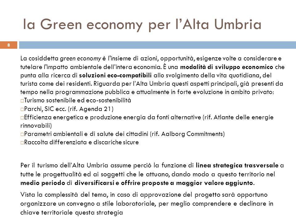 la Green economy per lAlta Umbria 8 La cosiddetta green economy è l'insieme di azioni, opportunità, esigenze volte a considerare e tutelare l'impatto