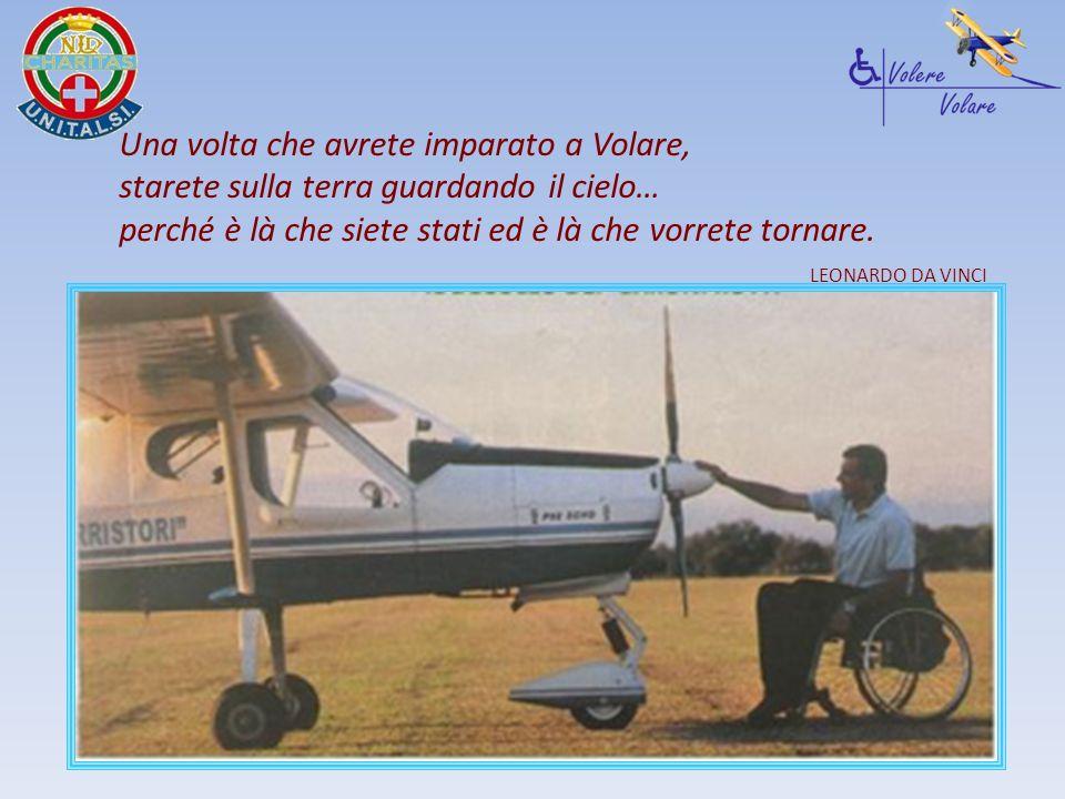 Una volta che avrete imparato a Volare, starete sulla terra guardando il cielo… perché è là che siete stati ed è là che vorrete tornare. LEONARDO DA V