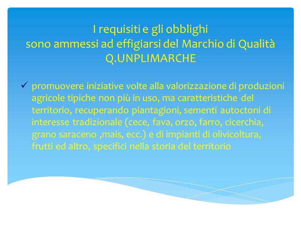 I requisiti e gli obblighi sono ammessi ad effigiarsi del Marchio di Qualità Q.UNPLIMARCHE promuovere iniziative volte alla valorizzazione di produzio