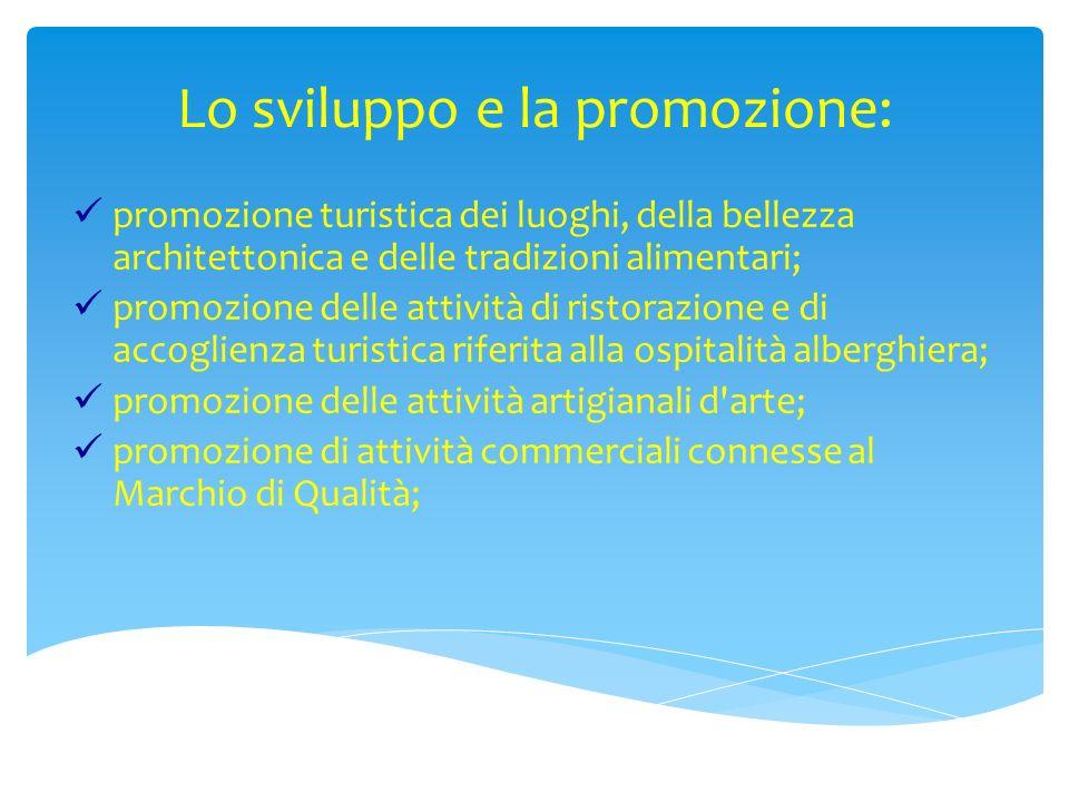 Lo sviluppo e la promozione: promozione turistica dei luoghi, della bellezza architettonica e delle tradizioni alimentari; promozione delle attività d