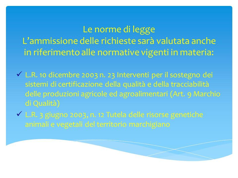 Le norme di legge Lammissione delle richieste sarà valutata anche in riferimento alle normative vigenti in materia: L.R. 10 dicembre 2003 n. 23 Interv