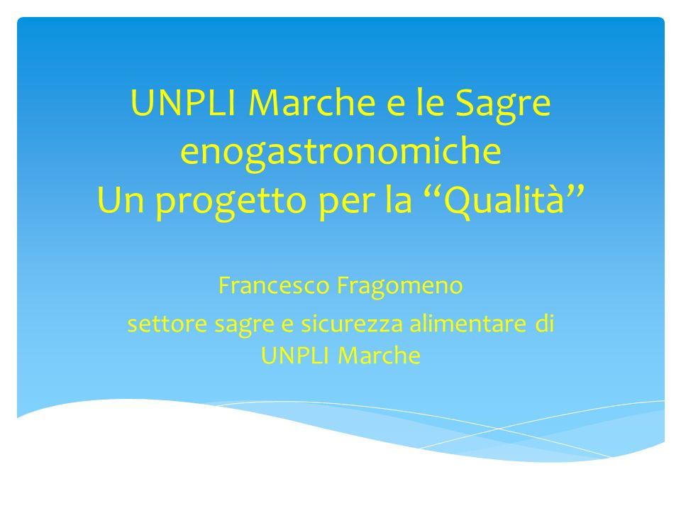 UNPLI Marche e le Sagre enogastronomiche Un progetto per la Qualità Francesco Fragomeno settore sagre e sicurezza alimentare di UNPLI Marche